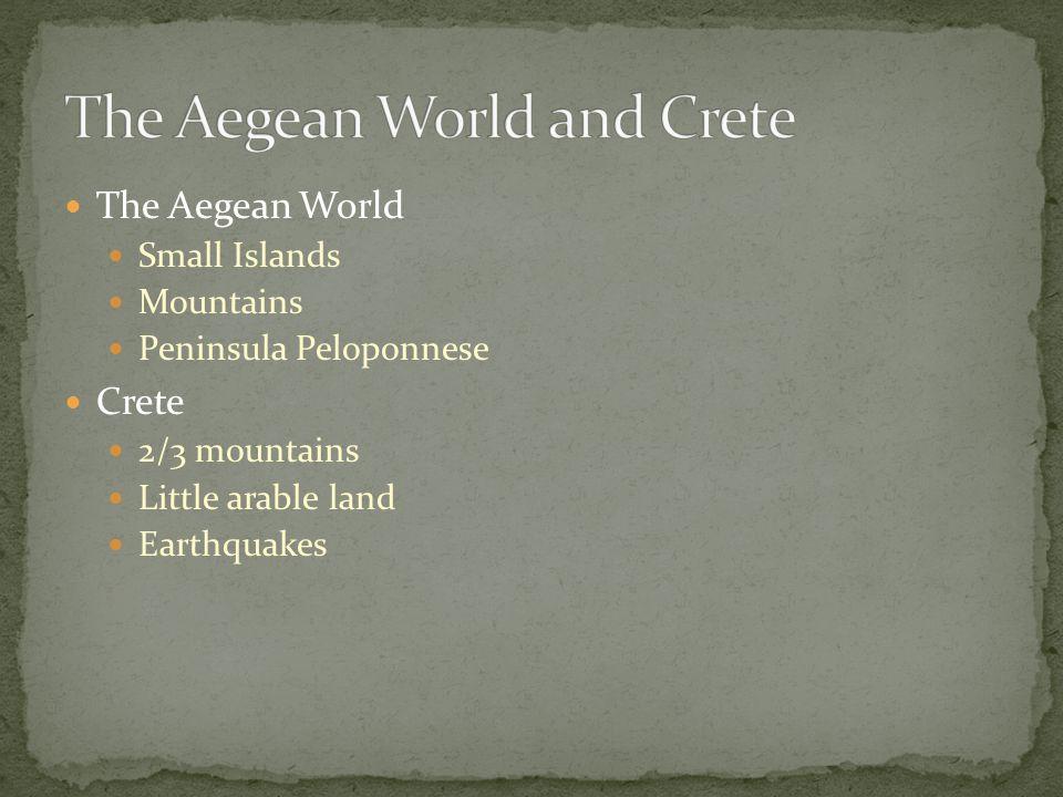The Aegean World Small Islands Mountains Peninsula Peloponnese Crete 2/3 mountains Little arable land Earthquakes