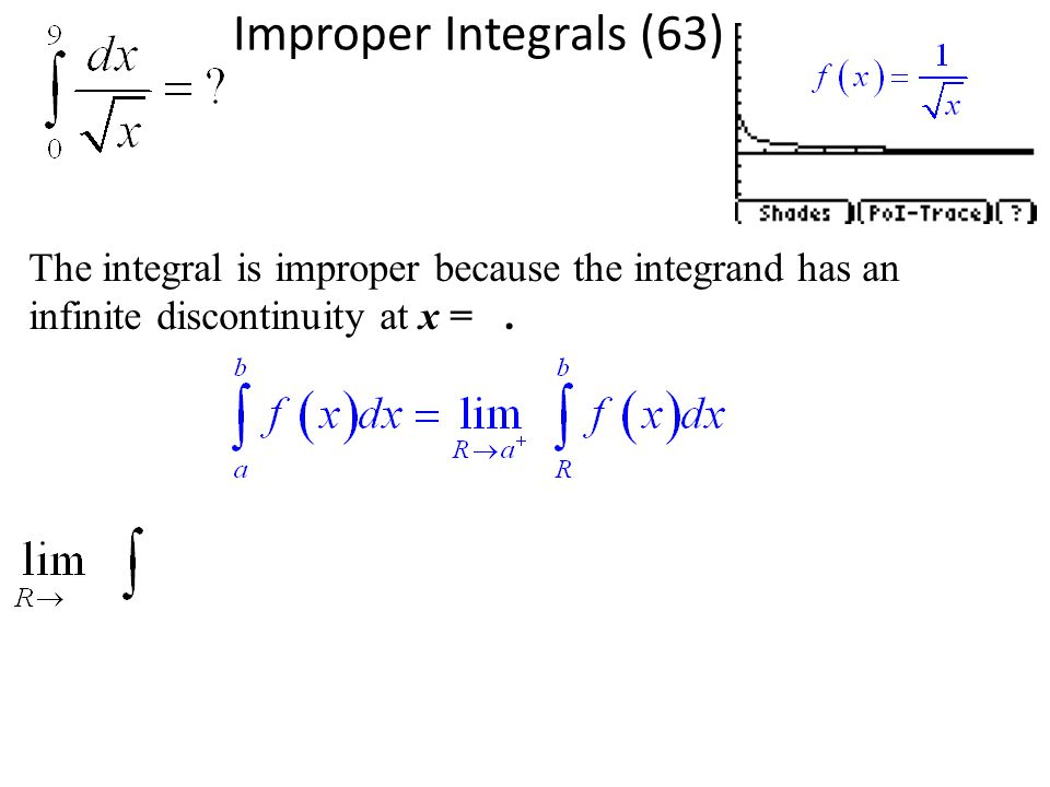 The integral is improper because the integrand has an infinite discontinuity at x = 0. Improper Integrals (63)