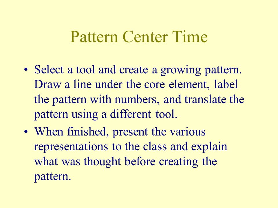 Pattern Center Time Select a tool and create a growing pattern. Draw a line under the core element, label the pattern with numbers, and translate the