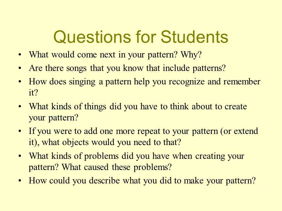 Questions for Students What would come next in your pattern.