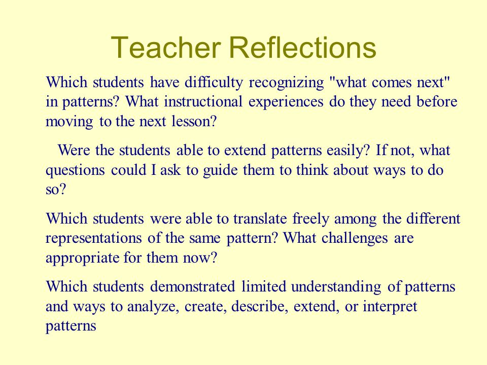 Teacher Reflections Which students have difficulty recognizing what comes next in patterns.