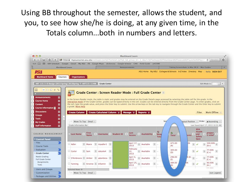Using BB throughout the semester, allows the student, and you, to see how she/he is doing, at any given time, in the Totals column...both in numbers and letters.