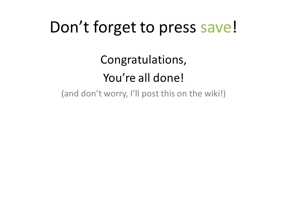 Don't forget to press save. Congratulations, You're all done.