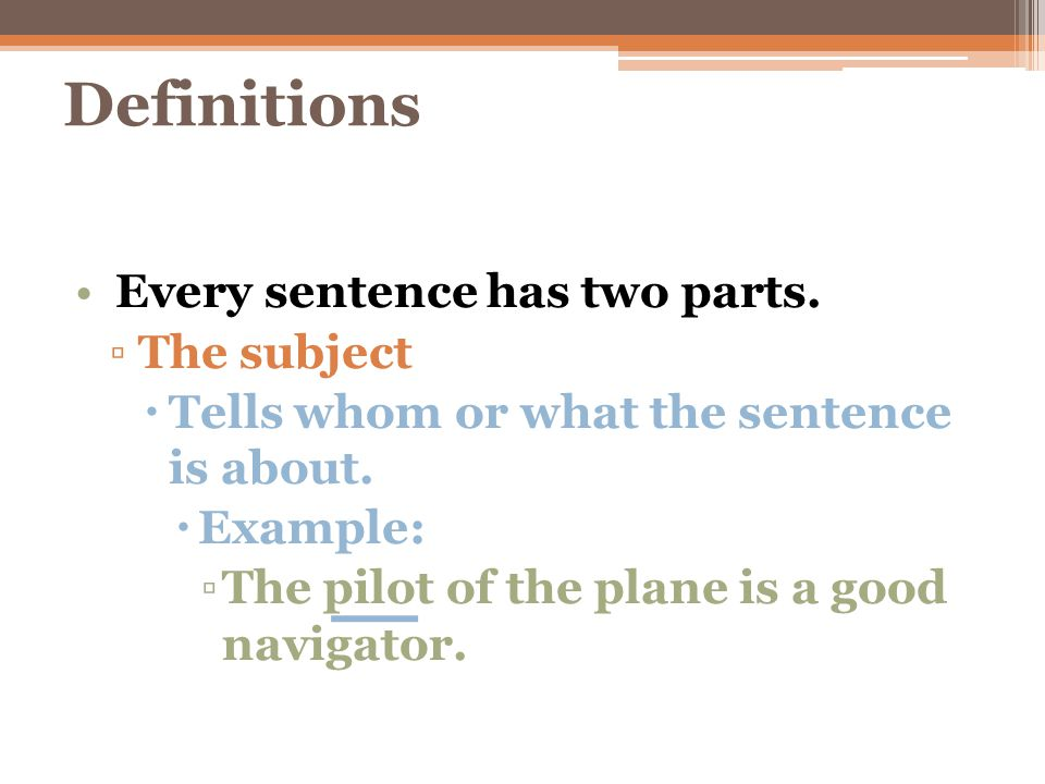 Definitions The other part of a sentence is: ▫The predicate  Tells what the subject is or does.