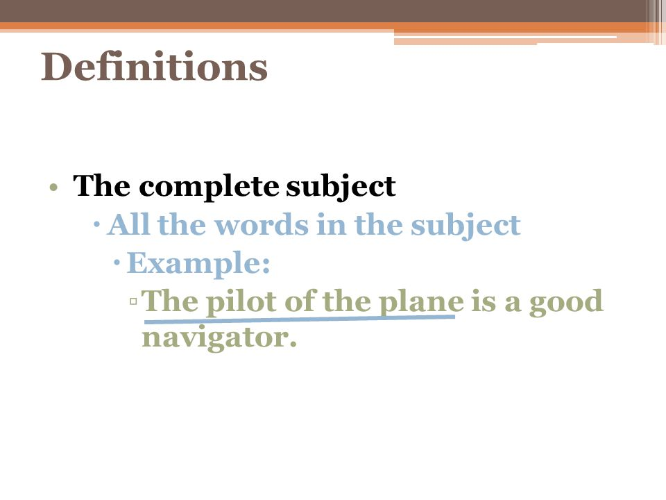 Definitions The complete subject may also be one word or more than one word.