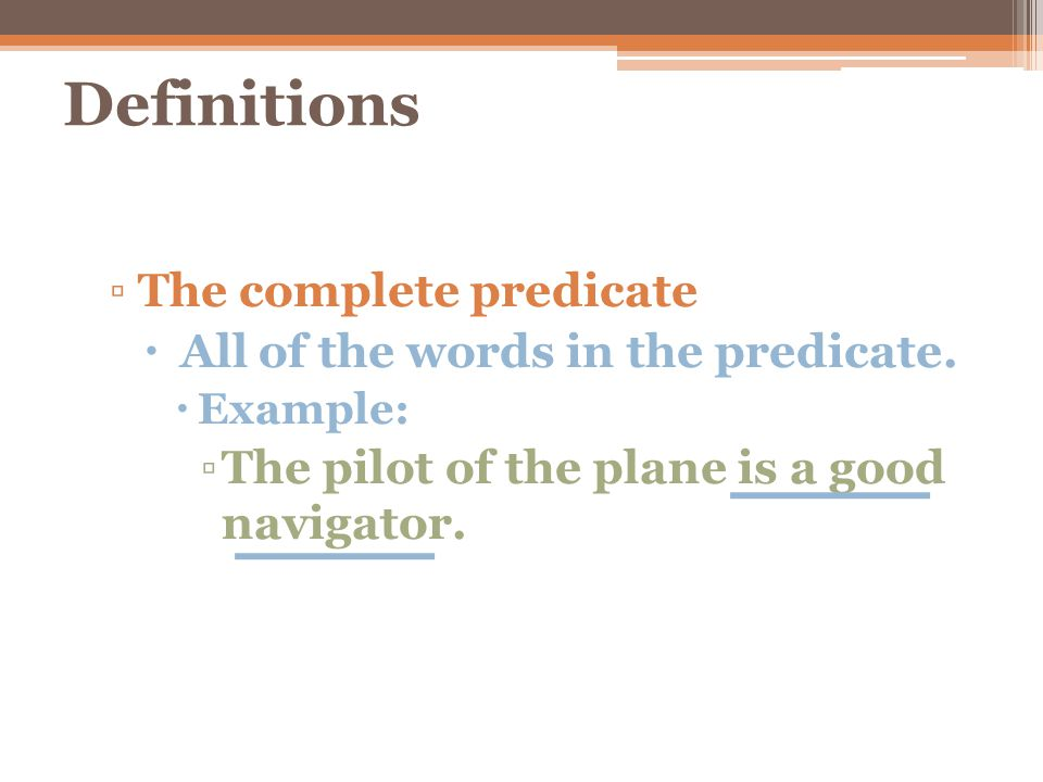 Definitions The complete predicate may also be one word or more than one word.