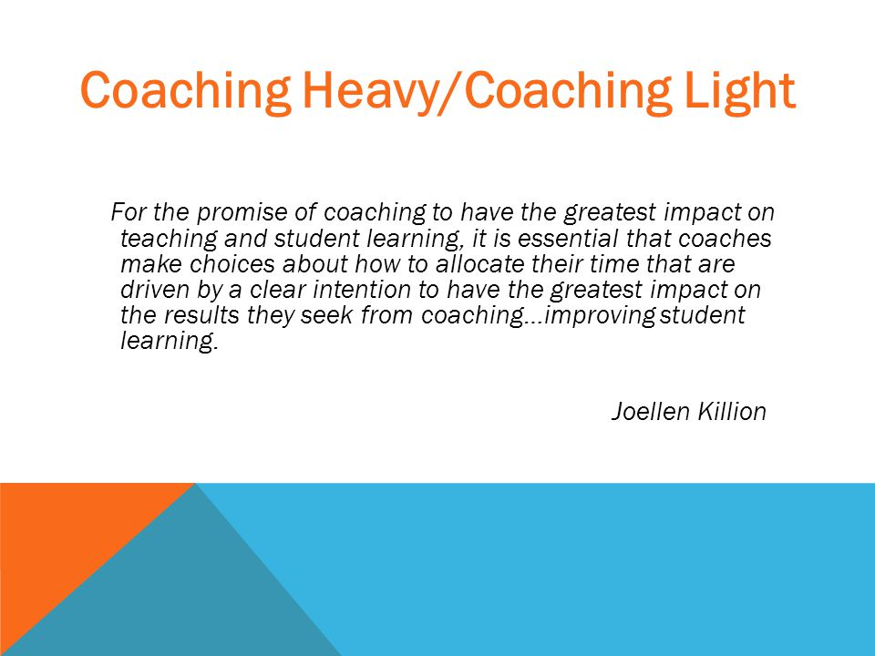 For the promise of coaching to have the greatest impact on teaching and student learning, it is essential that coaches make choices about how to alloc
