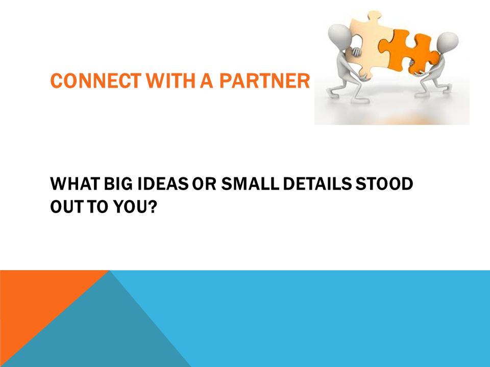 CONNECT WITH A PARTNER WHAT BIG IDEAS OR SMALL DETAILS STOOD OUT TO YOU?