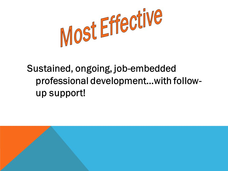 Sustained, ongoing, job-embedded professional development…with follow- up support!
