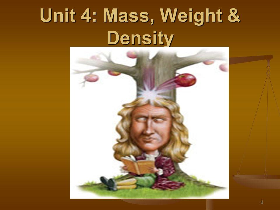 1 Unit 4: Mass, Weight & Density