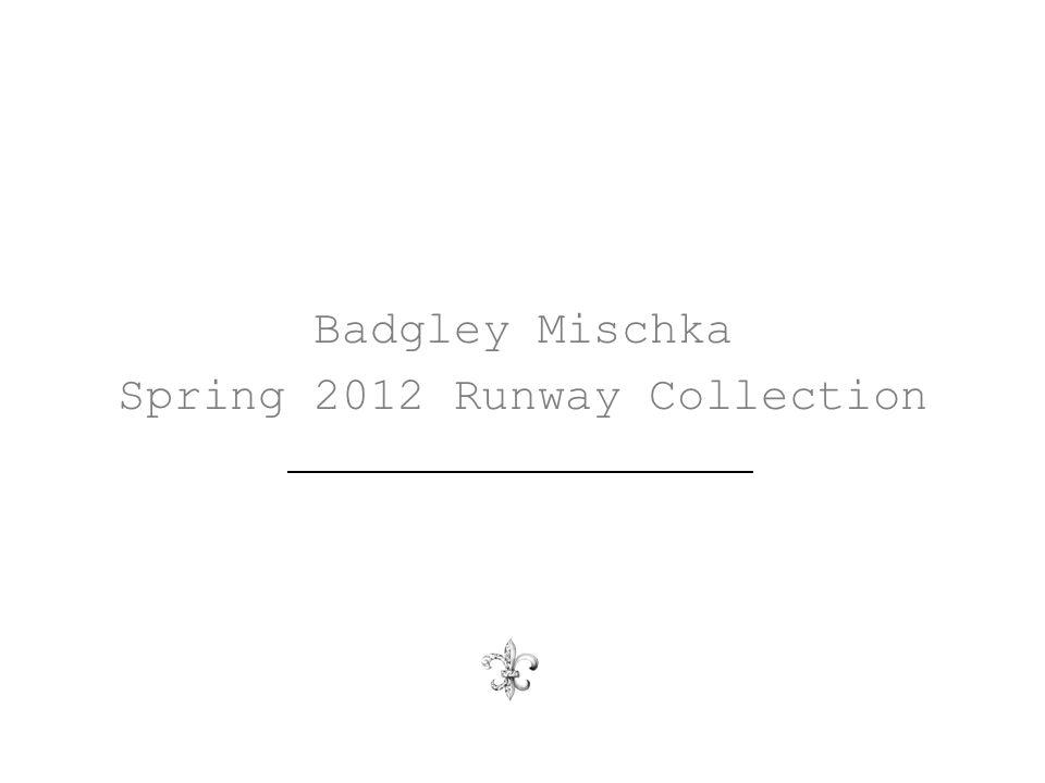 Badgley Mischka Spring 2012 Runway Collection