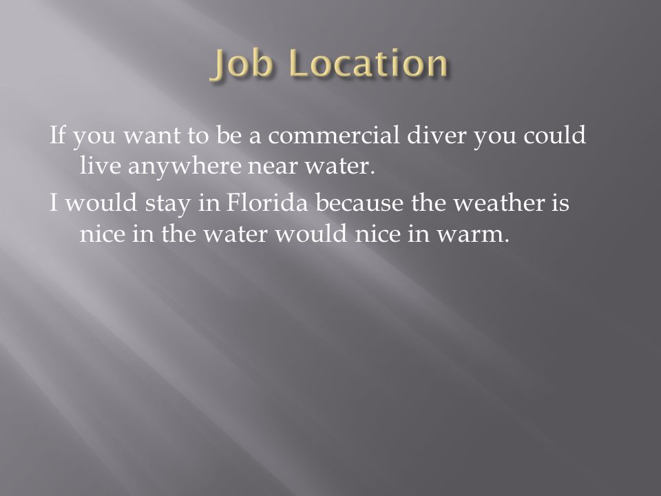 If you want to be a commercial diver you could live anywhere near water.