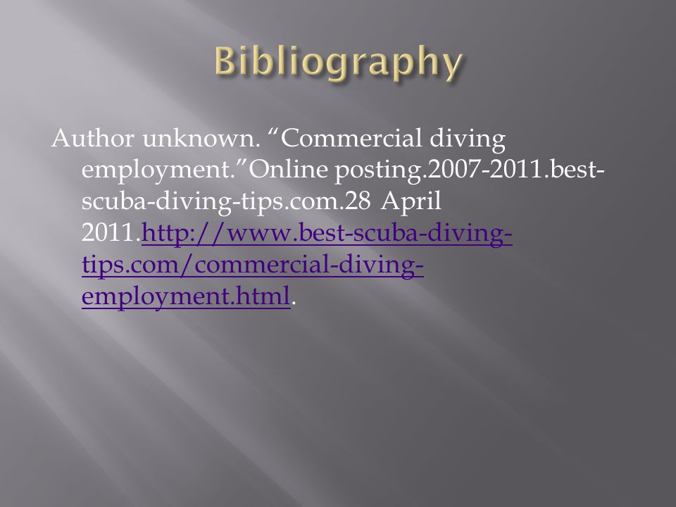 "Author unknown. ""Commercial diving employment.""Online posting.2007-2011.best- scuba-diving-tips.com.28 April 2011.http://www.best-scuba-diving- tips.c"