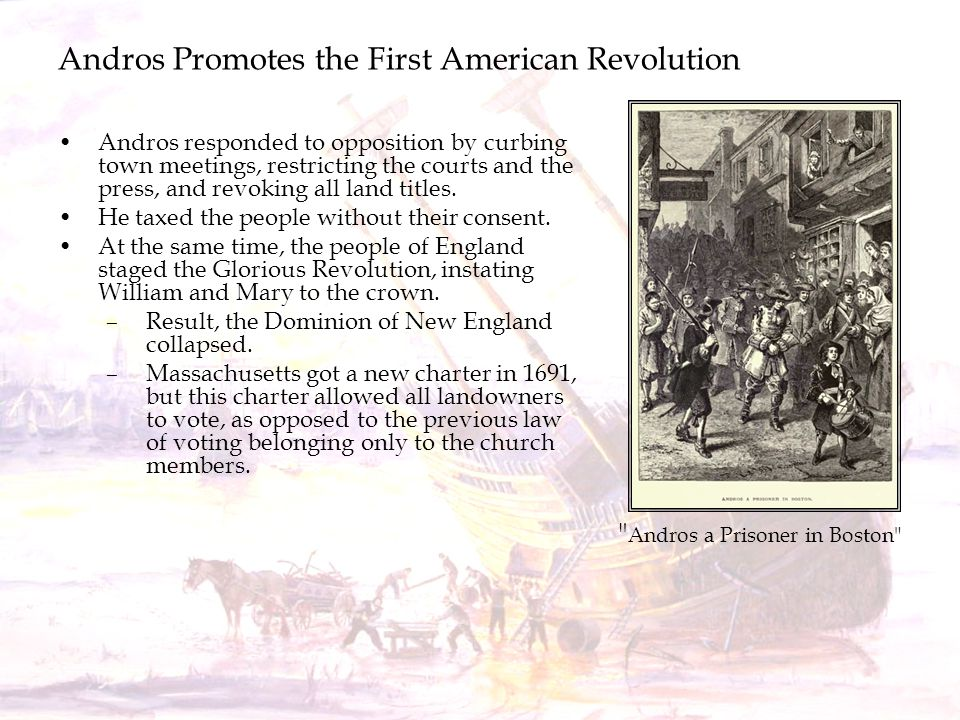 Andros Promotes the First American Revolution Andros responded to opposition by curbing town meetings, restricting the courts and the press, and revok