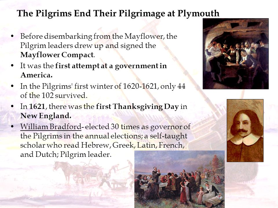 The Pilgrims End Their Pilgrimage at Plymouth Before disembarking from the Mayflower, the Pilgrim leaders drew up and signed the Mayflower Compact. It