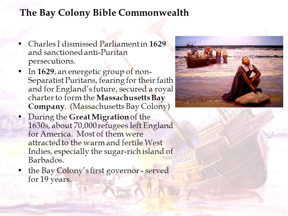 The Bay Colony Bible Commonwealth Charles I dismissed Parliament in 1629 and sanctioned anti-Puritan persecutions. In 1629, an energetic group of non-