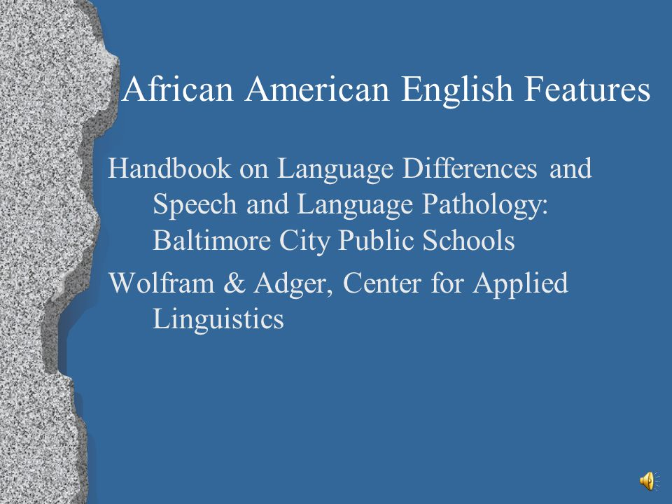 African American English Features Are always optional Are not used in each possible phonetic context Not produced by all AAE speakers Include supraseg