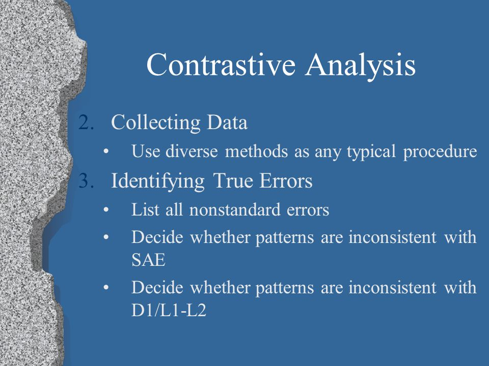 Contrastive Analysis 1.Become familiar with the linguistic variety of interest Literature Compare to peers Collect local norms Test an entire populati