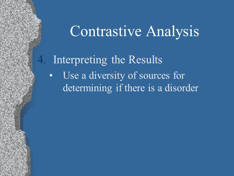 Contrastive Analysis 2.Collecting Data Use diverse methods as any typical procedure 3.Identifying True Errors List all nonstandard errors Decide wheth