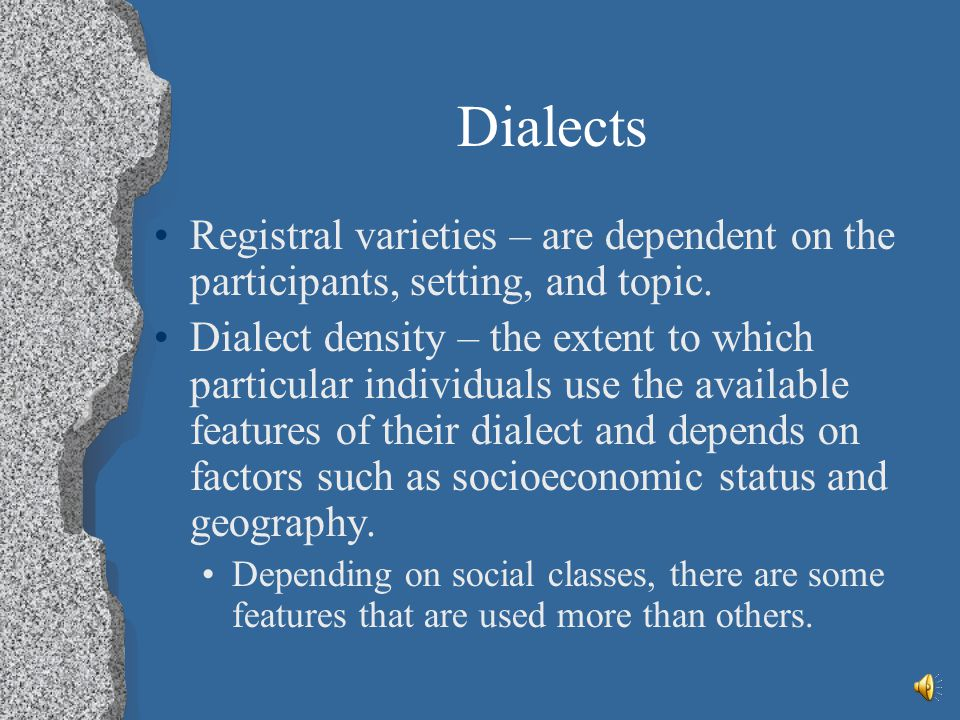 Dialects Registral varieties – are dependent on the participants, setting, and topic.