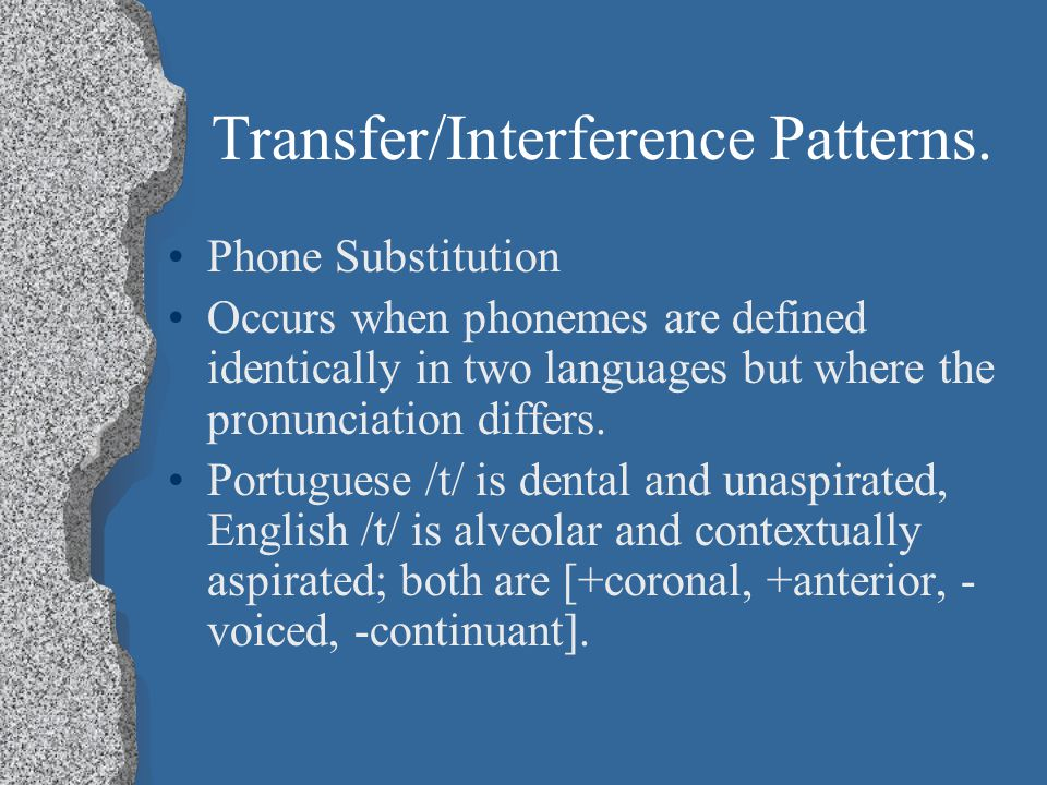 Transfer/Interference Patterns Reinterpretation Speaker distinguishes phonemes of the L2 system by features that are merely redundant in that system,