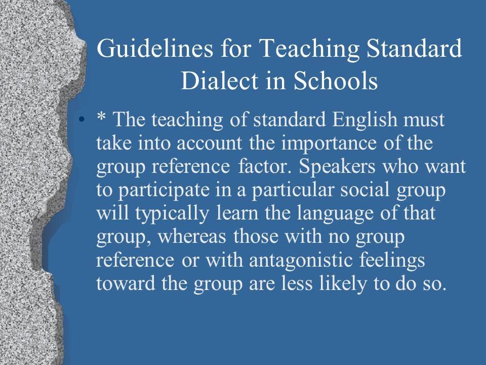 Guidelines for Teaching Standard Dialect in Schools The fact that language differences do not represent linguistic and cognitive deficiencies is an im