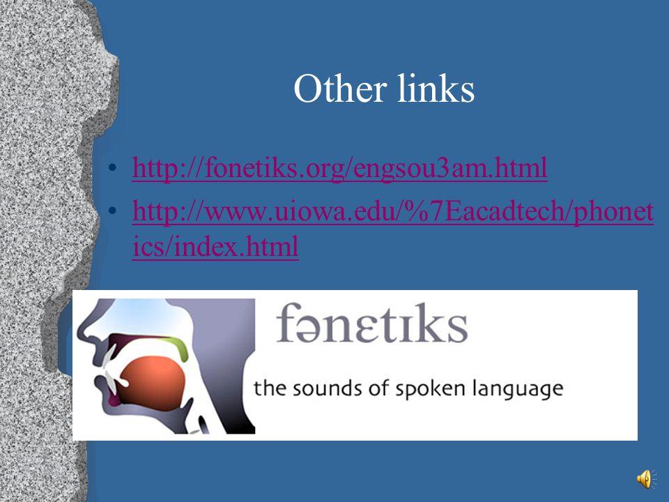 Other links http://fonetiks.org/engsou3am.html http://www.uiowa.edu/%7Eacadtech/phonet ics/index.htmlhttp://www.uiowa.edu/%7Eacadtech/phonet ics/index.html