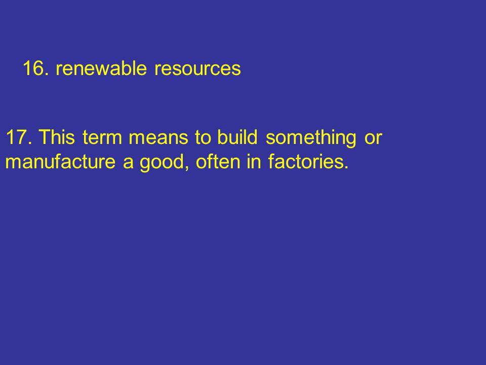 16. renewable resources 17.