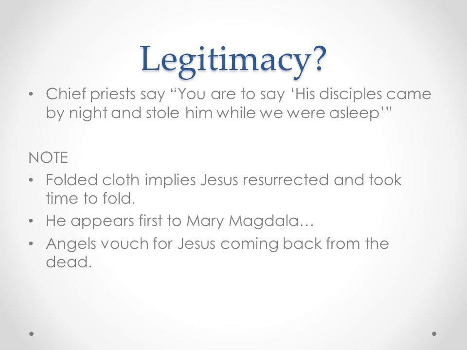 "Legitimacy? Chief priests say ""You are to say 'His disciples came by night and stole him while we were asleep'"" NOTE Folded cloth implies Jesus resurr"