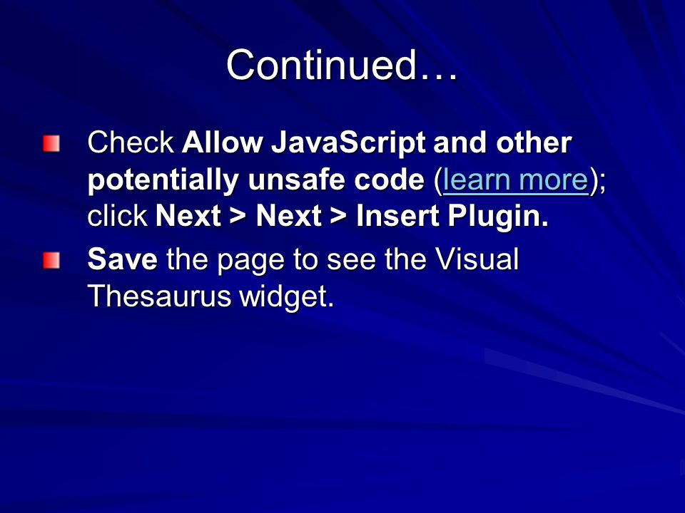 Continued… Check Allow JavaScript and other potentially unsafe code (learn more); click Next > Next > Insert Plugin.