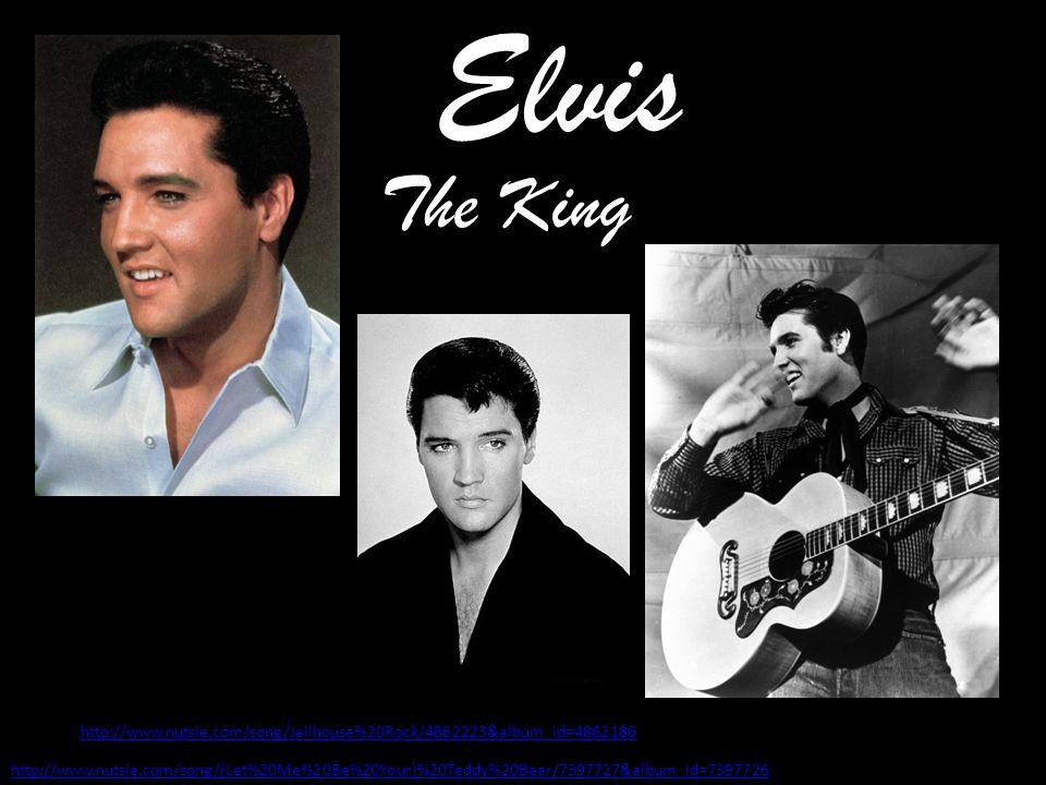 Elvis http://www.nutsie.com/song/Jailhouse%20Rock/4862223&album_id=4862186 http://www.nutsie.com/song/(Let%20Me%20Be%20Your)%20Teddy%20Bear/7397727&album_id=7397726 The King