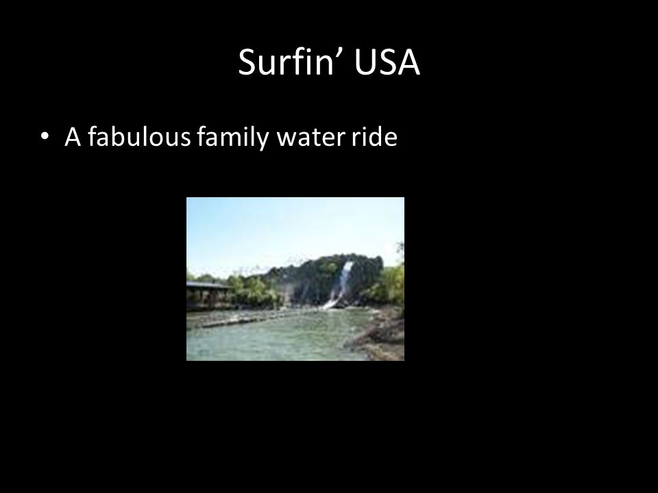 Surfin' USA A fabulous family water ride
