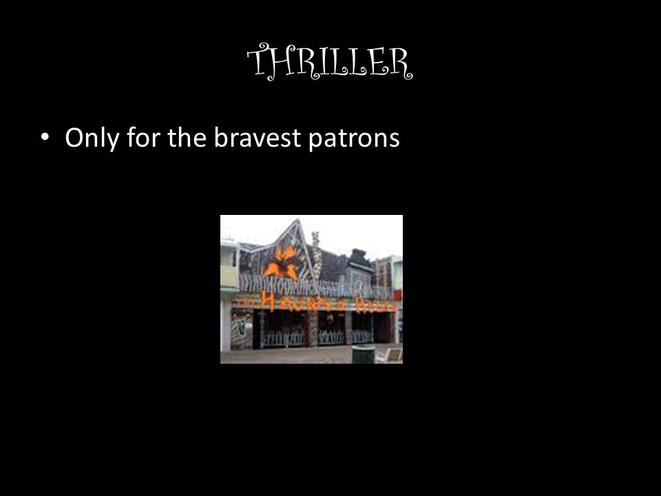 THRILLER Only for the bravest patrons