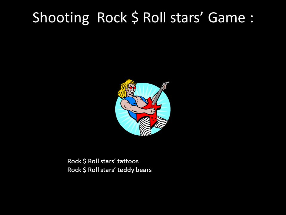 Shooting Rock $ Roll stars' Game : Rock $ Roll stars' tattoos Rock $ Roll stars' teddy bears