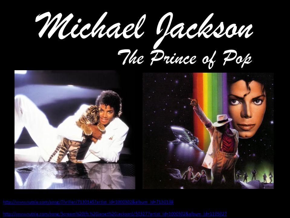 Michael Jackson http://www.nutsie.com/song/Thriller/7130145?artist_id=1000302&album_id=7130138 http://www.nutsie.com/song/Scream%20(ft.%20Janet%20Jackson)/50327?artist_id=1000302&album_id=1105027 The Prince of Pop