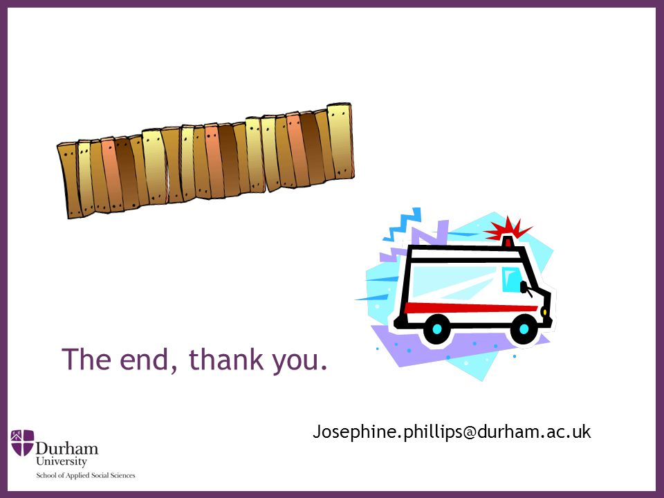 ∂ The end, thank you. Josephine.phillips@durham.ac.uk