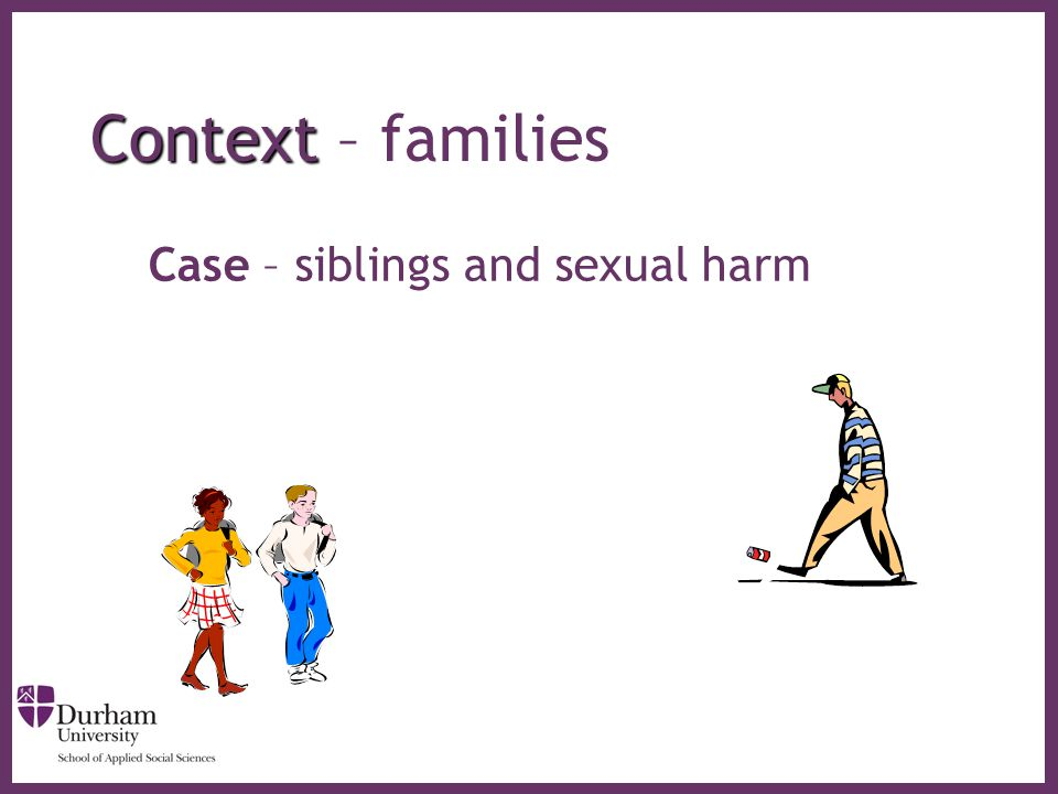 ∂ Context Context – families Case – siblings and sexual harm
