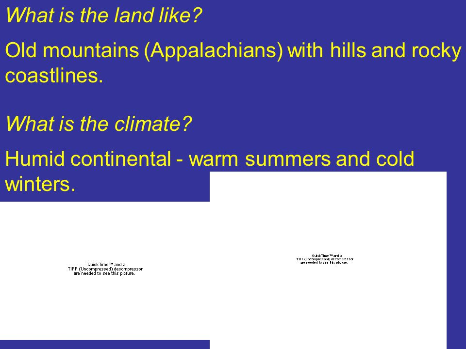 What is the land like. Old mountains (Appalachians) with hills and rocky coastlines.