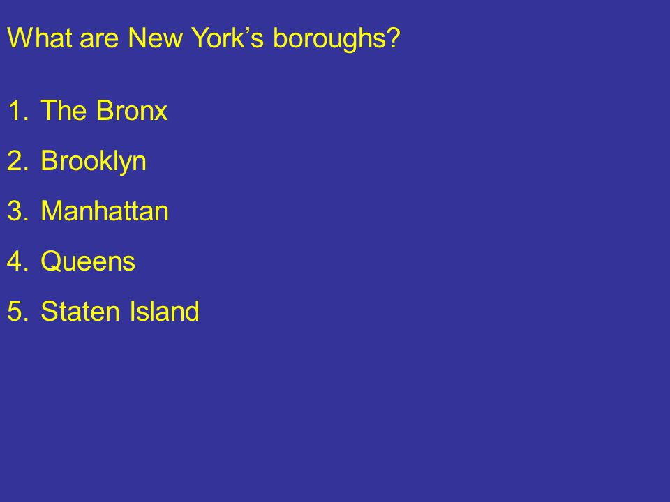What are New York's boroughs 1.The Bronx 2.Brooklyn 3.Manhattan 4.Queens 5.Staten Island