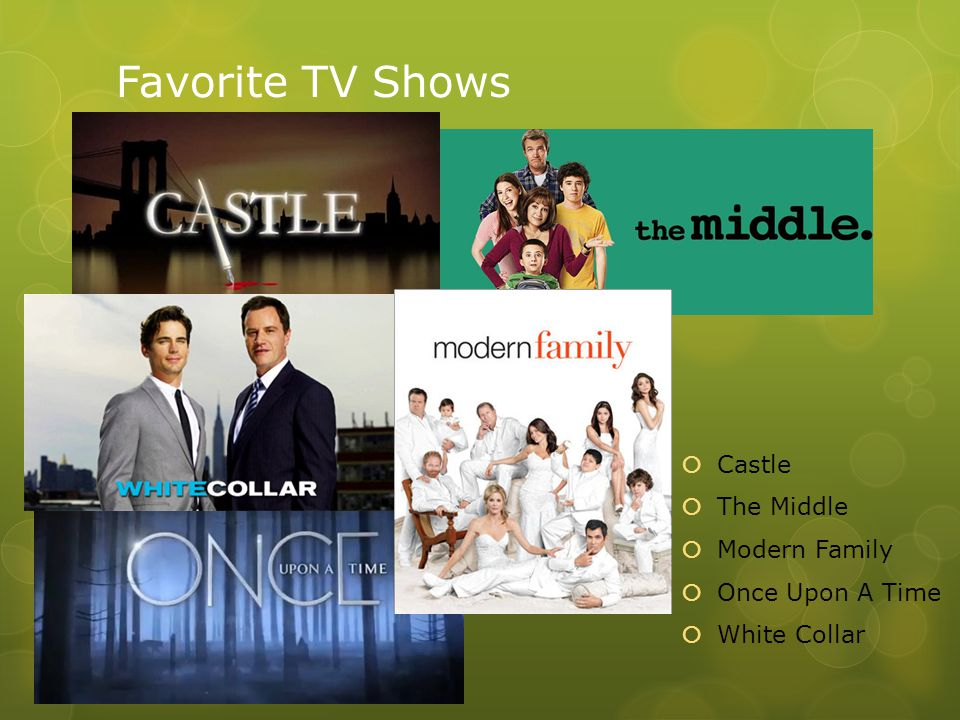 Favorite TV Shows  Castle  The Middle  Modern Family  Once Upon A Time  White Collar