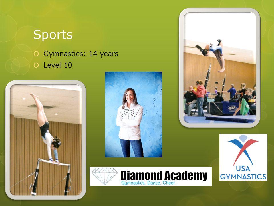 Sports  Gymnastics: 14 years  Level 10
