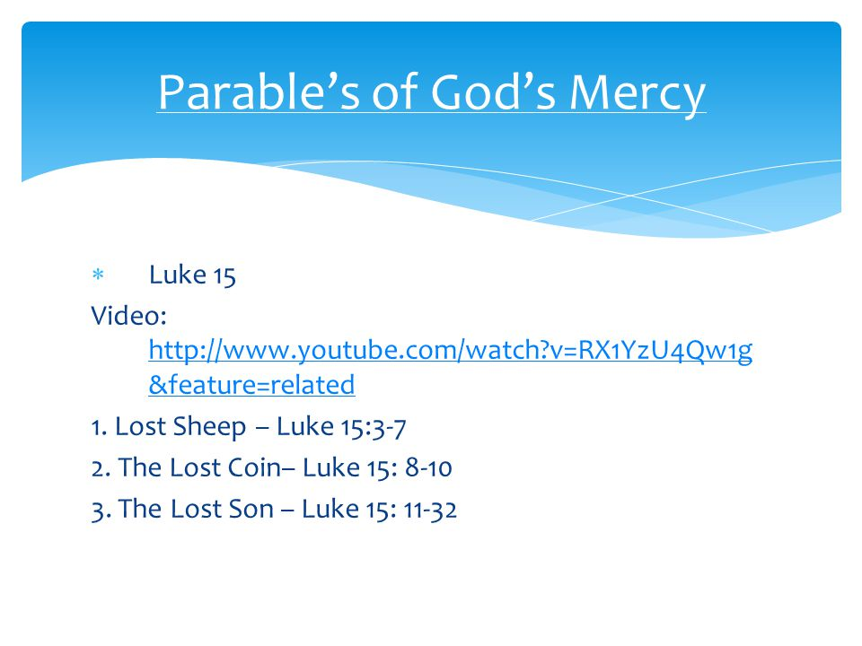  Luke 15 Video: http://www.youtube.com/watch v=RX1YzU4Qw1g &feature=related http://www.youtube.com/watch v=RX1YzU4Qw1g &feature=related 1.