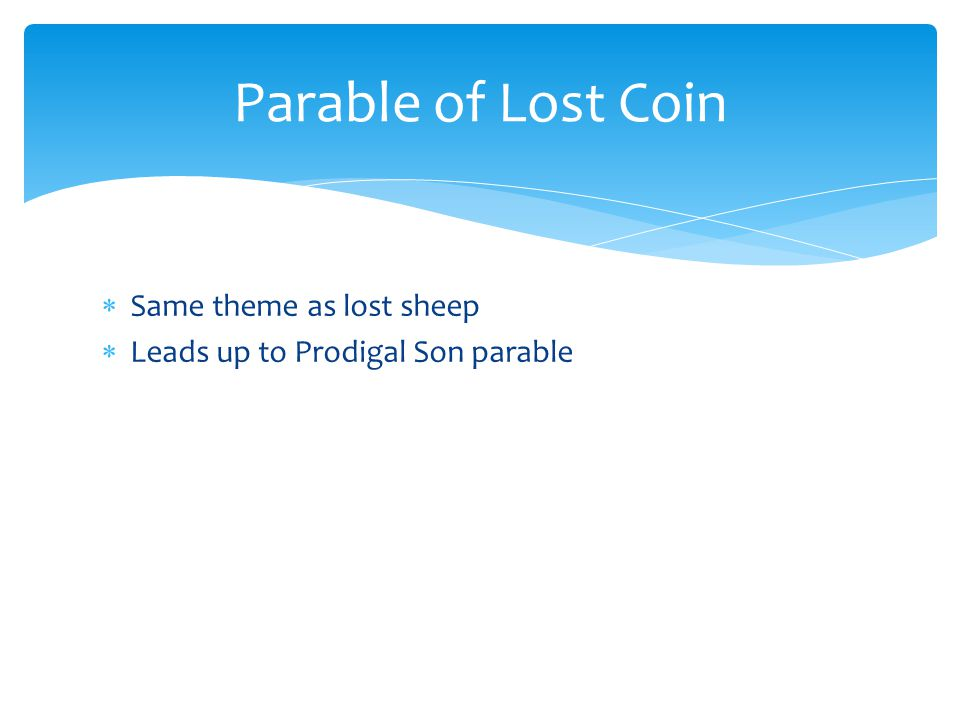  Same theme as lost sheep  Leads up to Prodigal Son parable Parable of Lost Coin