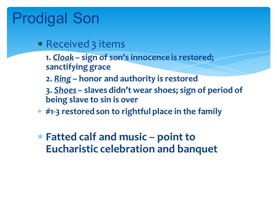  Received 3 items 1.Cloak – sign of son's innocence is restored; sanctifying grace 2.