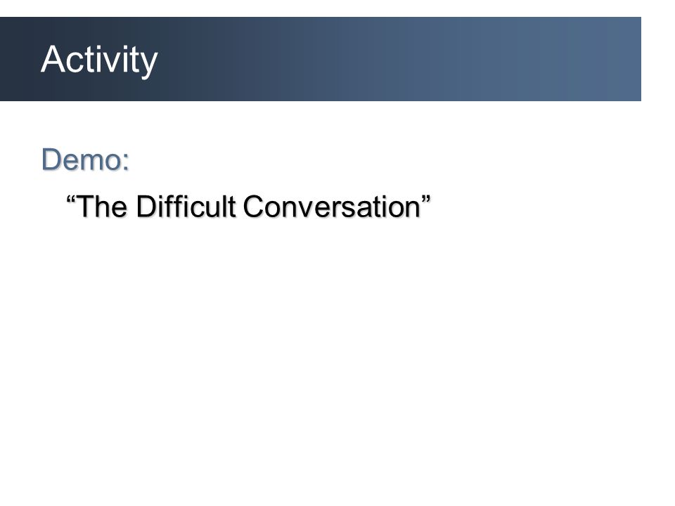 Activity Demo: The Difficult Conversation