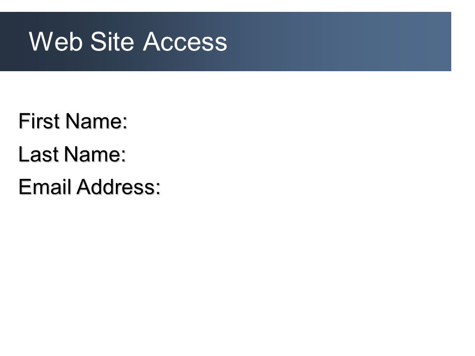 Web Site Access First Name: Last Name: Email Address: