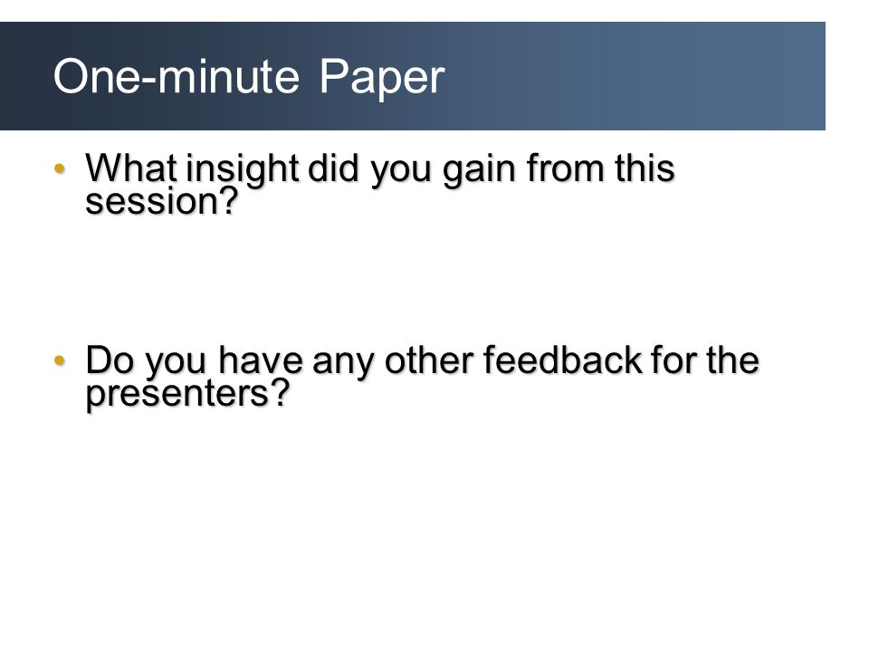 One-minute Paper What insight did you gain from this session.
