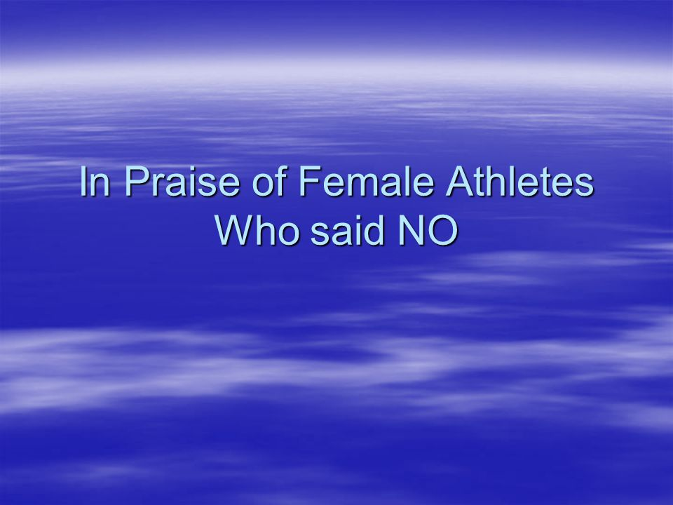 In Praise of Female Athletes Who said NO