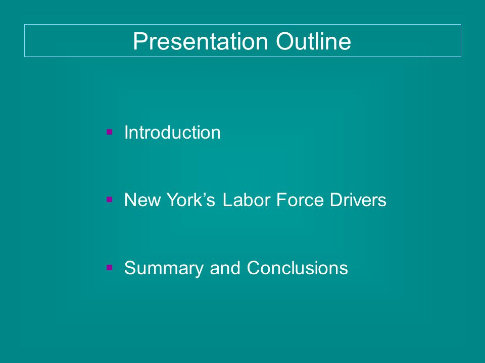  Introduction  New York's Labor Force Drivers  Summary and Conclusions Presentation Outline
