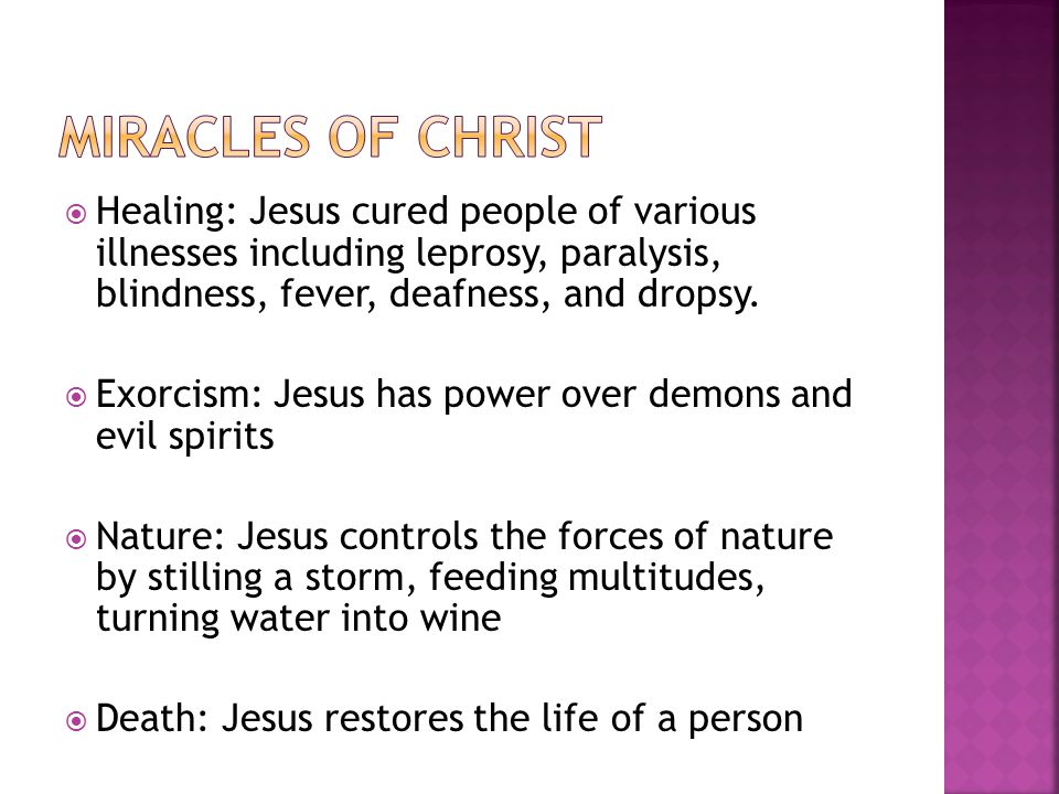  Healing: Jesus cured people of various illnesses including leprosy, paralysis, blindness, fever, deafness, and dropsy.